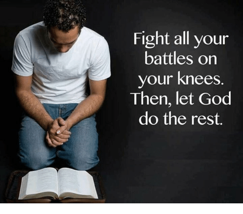 On Your Knees: Fight all your  battles on  your knees  Then, let God  do the rest.