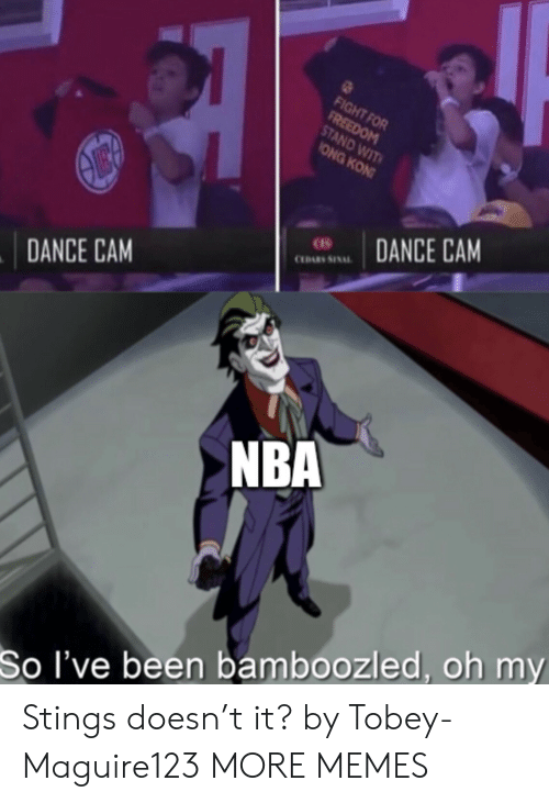 cam: FIGHT FOR  FREEDOM  STAND WIT  ONG KON  DANCE CAM  CLDARS SINAL  DANCE CAM  NBA  So I've been bamboozled, oh my Stings doesn't it? by Tobey-Maguire123 MORE MEMES