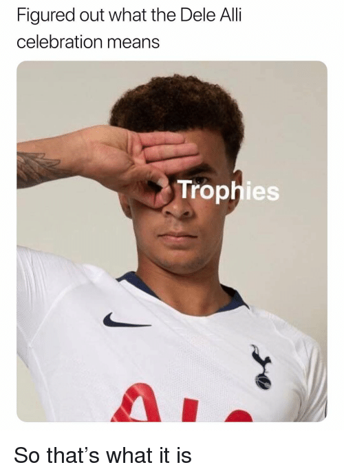 Soccer, Sports, and Means: Figured out what the Dele Alli  celebration means  Trophies So that's what it is
