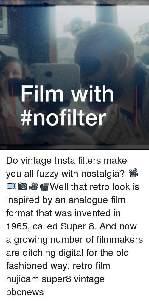 Memes, Nostalgia, and Old: Film with  Do vintage Insta filters make you all fuzzy with nostalgia? 📽🎞📷🎥📹Well that retro look is inspired by an analogue film format that was invented in 1965, called Super 8. And now a growing number of filmmakers are ditching digital for the old fashioned way. retro film hujicam super8 vintage bbcnews