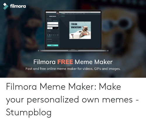 Meme, Memes, and Videos: filmora  MEME MAIKER  IM ON  VACATION!  Filmora FREE Meme Maker  Fast and free online meme maker for videos, GIFs and images Filmora Meme Maker: Make your personalized own memes - Stumpblog