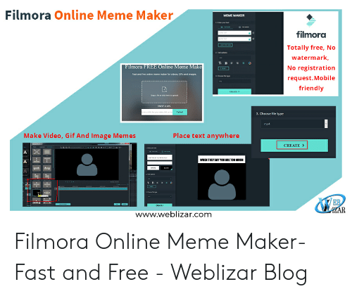 Filmora: Filmora Online Meme Maker  MEME MAKER  filmora  Totally free, No  watermark,  No registration  Filmora  request.Mobile  friendly  3. Choose file type  mp4  Make Video, Gif And Image Memes  Place text anywhere  CREATE>  WHEN THEY SAY YOU ARE TOO MUCH  www.weblizar.com Filmora Online Meme Maker-Fast and Free - Weblizar Blog