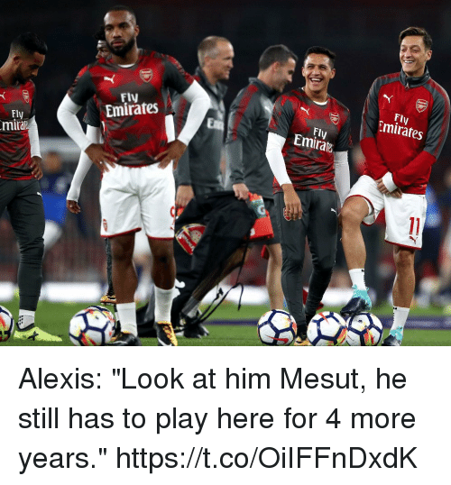 "Soccer, Emirates, and Him: FIN  Fly  Fly  Emirates  Emirates  Fly  mira  Fly  Emirate Alexis: ""Look at him Mesut, he still has to play here for 4 more years."" https://t.co/OiIFFnDxdK"