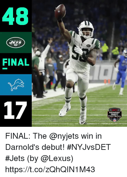 Football, Lexus, and Memes: FINAL  17  MONDAY  NIGHT  FOOTBALL FINAL: The @nyjets win in Darnold's debut! #NYJvsDET #Jets  (by @Lexus) https://t.co/zQhQIN1M43