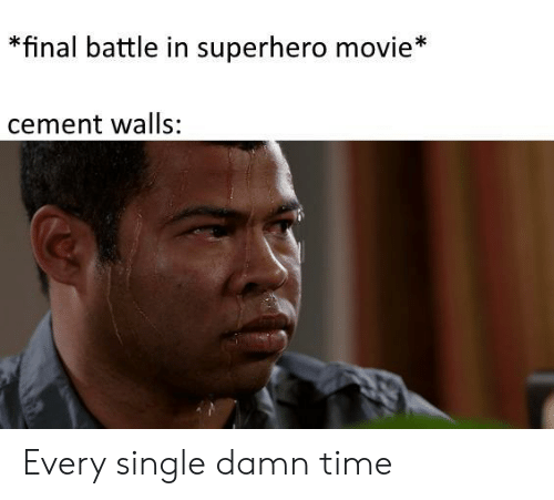 Superhero, Movie, and Time: *final battle in superhero movie*  cement walls: Every single damn time