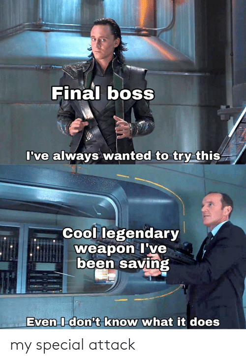 Final Boss, Cool, and Been: Final boss  I've always wanted to try this  Cool legendary  weapon I've  been saving  Even I don't know what it does my special attack