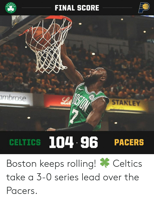 Memes, Boston, and Celtics: FINAL SCORE  imbrose  STANLEY  104 96 PACERS  CELTICS Boston keeps rolling! 🍀  Celtics take a 3-0 series lead over the Pacers.