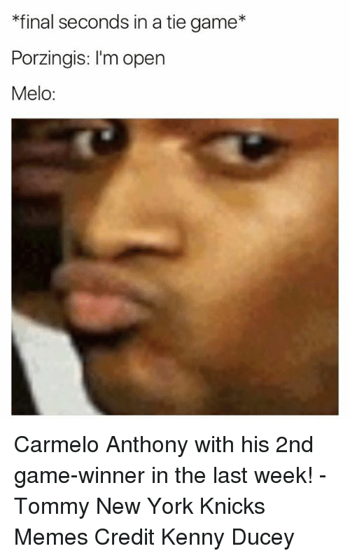 im-open: *final seconds in a tie game  Porzingis: I'm open  Melo Carmelo Anthony with his 2nd game-winner in the last week! -Tommy  New York Knicks Memes Credit Kenny Ducey
