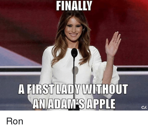Appl: FINALLY  A FIRST LADY WITHOUT  AN ADAM APPLE  CR Ron