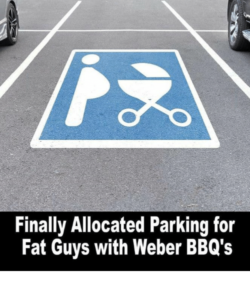Memes, Fat, and 🤖: Finally Allocated Parking for  Fat Guys with Weber BBQ's