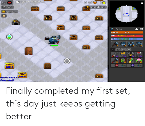 Getting Better: Finally completed my first set, this day just keeps getting better