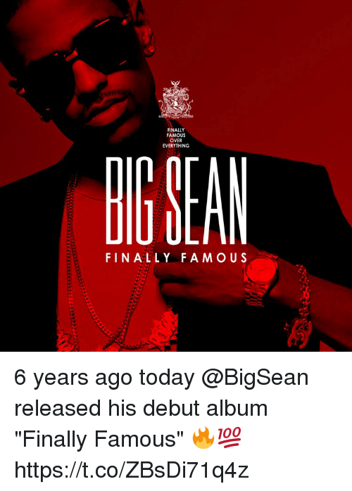 """Bigsean: FINALLY  FAMOUS  OVER  EVERYTHING  FINALLY FAMOUS 6 years ago today @BigSean released his debut album """"Finally Famous"""" 🔥💯 https://t.co/ZBsDi71q4z"""