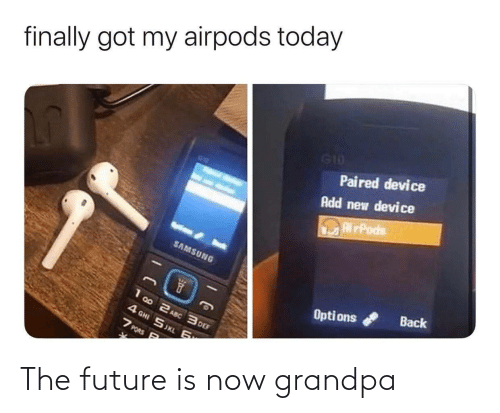 The Future: finally got my airpods today  G10  Paired device  Add new device  RirPods  SAMSUNG  Back  Opti ons  1 00 2 ASC 3 DEF  4 GHI SJKL 6  7 PORS P The future is now grandpa