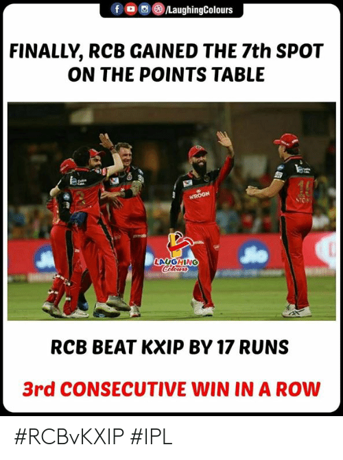 Indianpeoplefacebook, Ipl, and Table: FINALLY, RCB GAINED THE 7th SPOT  ON THE POINTS TABLE  LAUGHING  Colour  RCB BEAT KXIP BY 17 RUNS  3rd CONSECUTIVE WIN IN A ROW #RCBvKXIP #IPL