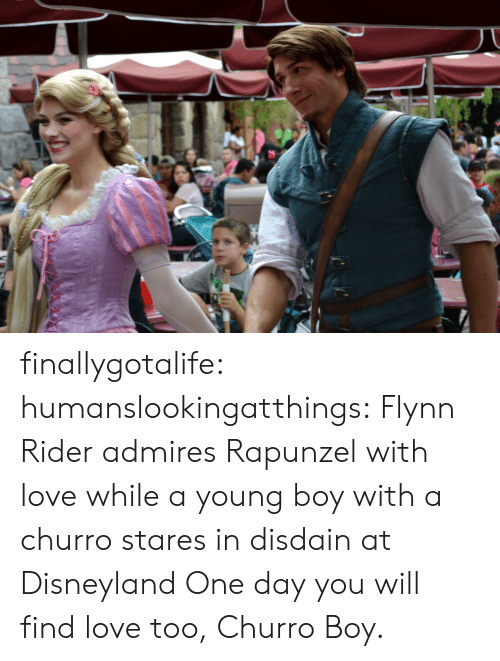 Churro: finallygotalife:  humanslookingatthings:  Flynn Rider admires Rapunzel with love while a young boy with a churro stares in disdain at Disneyland  One day you will find love too, Churro Boy.