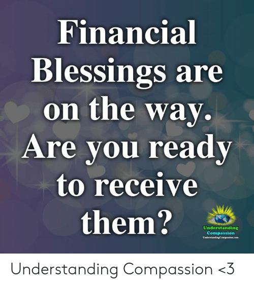 Compassion: Financial  Blessings are  on the way  Are vou readv  to receive  them?  Understanding  Compassion Understanding Compassion <3