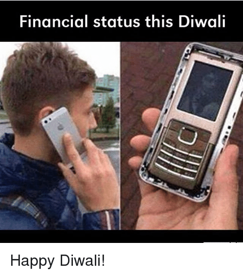 Memes, Happy, and Happiness: Financial status this Diwali Happy Diwali!