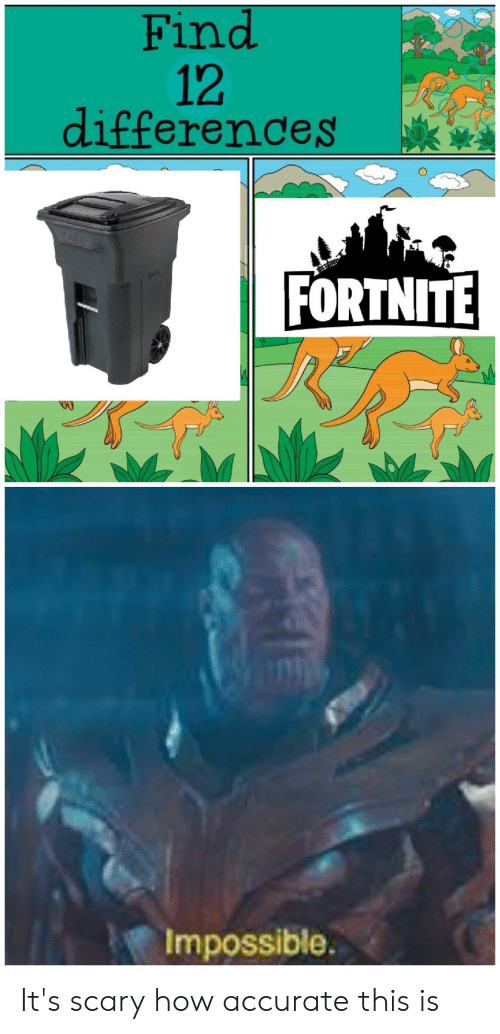 Dank Memes, How, and This: Find  12  differences  FORTNITE  Impossible. It's scary how accurate this is