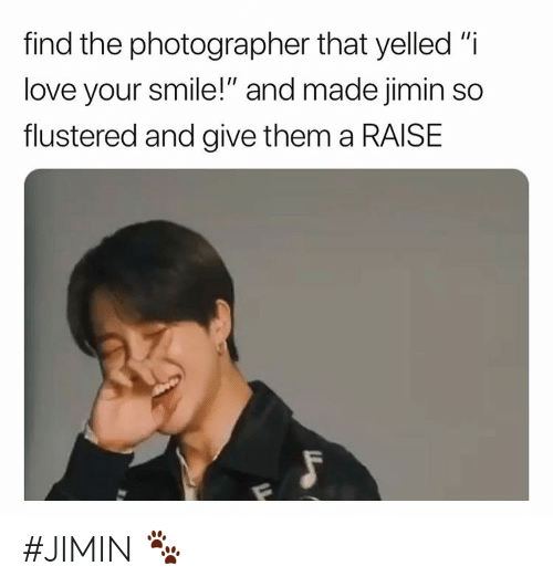 "Love, Smile, and Them: find the photographer that yelled ""i  love your smile!"" and made jimin so  flustered and give them a RAISE #JIMIN 🐾"