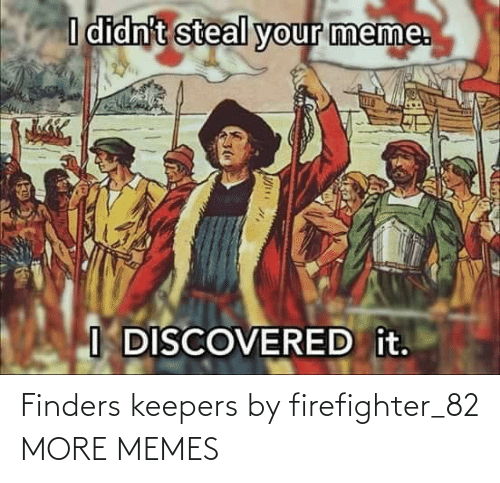 Firefighter: Finders keepers by firefighter_82 MORE MEMES