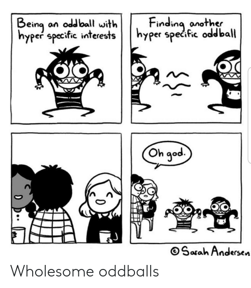 oddball: Finding another  eing an o  hyper specific interestshyper specfic oddball  Oh qod  Q°  OSarah Andersen Wholesome oddballs