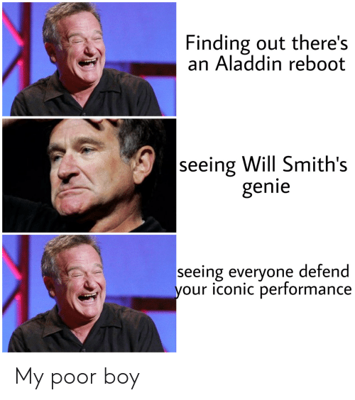 smiths: Finding out there's  an Aladdin reboot  seeing Will Smith's  genie  seeing everyone defend  your iconic performance My poor boy