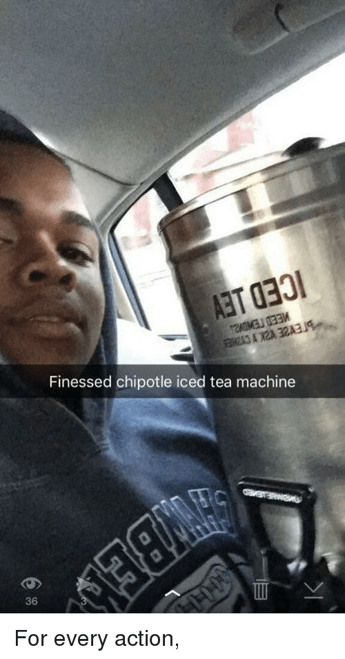 Iced Tea: Finessed chipotle iced tea machine  36 For every action,