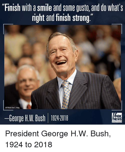 """Memes, Smile, and George H. W. Bush: """"Finish with a smile and some gusto, and do what's  right and finish strong""""  AP Photo/Jae C. Hong  ーGeorge HW Bush   10242018  FOX  EWS  channel President George H.W. Bush, 1924 to 2018"""