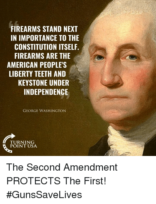 Memes, American, and Constitution: FIREARMS STAND NEXT  IN IMPORTANCE TO THE  CONSTITUTION ITSELF.  FIREARMS ARE THE  AMERICAN PEOPLE'S  LIBERTY TEETH AND  KEYSTONE UNDER  INDEPENDENCE  GEORGE WASHINGTON  TURNING  POINT USA The Second Amendment PROTECTS The First! #GunsSaveLives