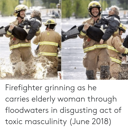 Firefighter, Act, and Woman: Firefighter grinning as he carries elderly woman through floodwaters in disgusting act of toxic masculinity (June 2018)