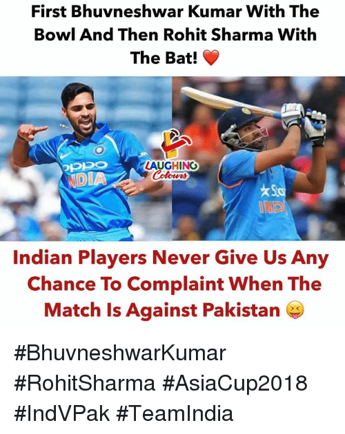 Match, Pakistan, and Indian: First Bhuvneshwar Kumar With The  Bowl And Then Rohit Sharma With  The Bat!  LAUGHING  DIA  Indian Players Never Give Us Any  Chance To Complaint When The  Match Is Against Pakistan #BhuvneshwarKumar #RohitSharma #AsiaCup2018 #IndVPak #TeamIndia