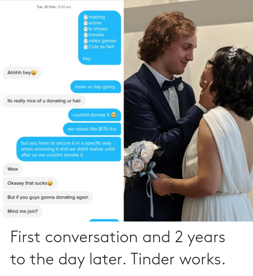2 years: First conversation and 2 years to the day later. Tinder works.