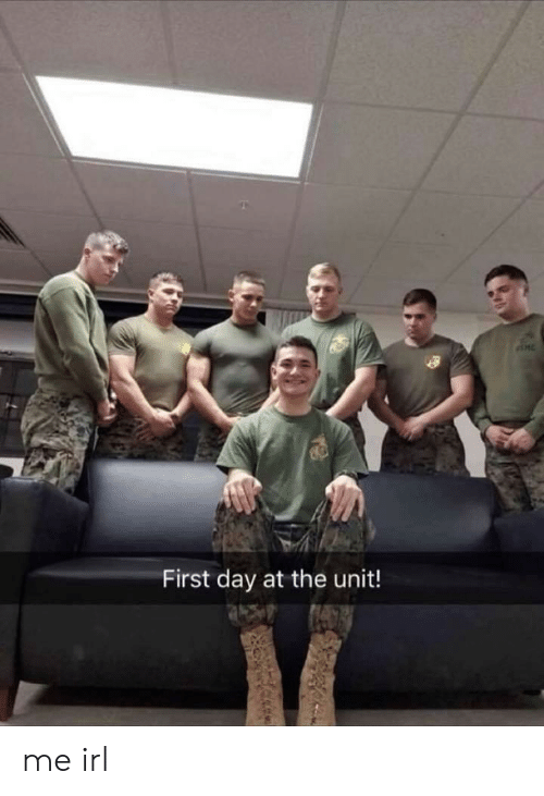 The Unit, Irl, and Me IRL: First day at the unit! me irl