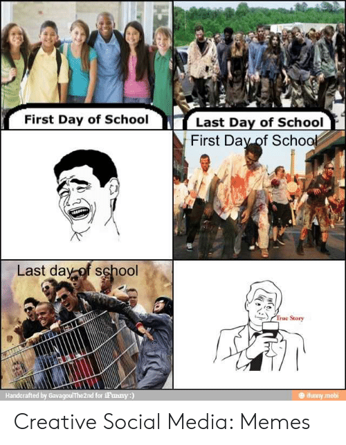 Last Day Of School Meme: First Day of School  Last Day of School  First Day of Schoo  Last day of school  True Story  Handcrafted by Gavagou!The2nd for 1Fanny:  ifunny.mobi Creative Social Media: Memes