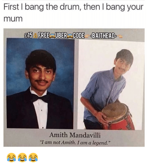 "Amith: First I bang the drum, then l bang your  mum  015 FREERAUBER CODE dBAITHEAD.  Amith Mandavilli  ""I am not Amith. I am a legend."" 😂😂😂"