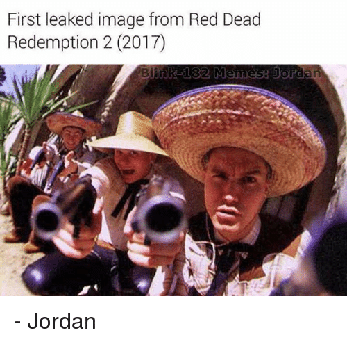 Jordans, Meme, and Memes: First leaked image from Red Dead  Redemption 2 (2017)  Blink 182 Memes Jordaan - Jordan