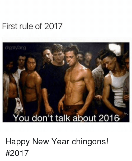 Mexican Word of the Day, Happy New Year, and Chingon: First rule of 2017  You don't talk about 2016. Happy New Year chingons! #2017