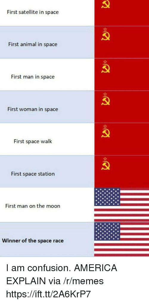 space station: First satellite in space  First animal in space  First man in space  First woman in space  First space walk  First space station  First man on the moon  Winner of the space race I am confusion. AMERICA EXPLAIN via /r/memes https://ift.tt/2A6KrP7