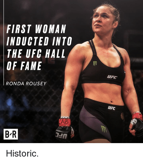 Ronda: FIRST WOMAN  INDUCTED INTO  THE UFC HALL  OF FAME  UFC  RONDA ROUSEY  UFC  AB  B-R Historic.