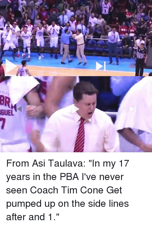 """Get Pumped: fis  1kg  ご  区  Apr-  13ns From Asi Taulava: """"In my 17 years in the PBA I've never seen Coach Tim Cone Get pumped up on the side lines after and 1."""""""