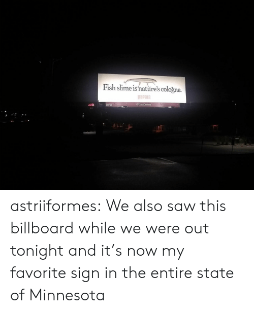 Billboard, Saw, and Tumblr: Fish slime is nature's cologne.  Rapala  ECLEARCHANNEL  091120 astriiformes: We also saw this billboard while we were out tonight and it's now my favorite sign in the entire state of Minnesota