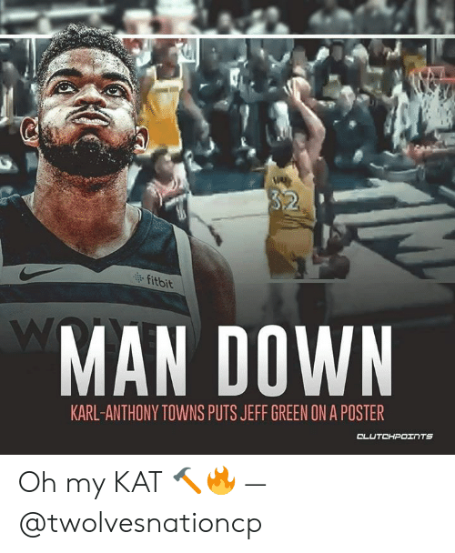 Karl-Anthony Towns: fitbit  MAN DOWN  KARL-ANTHONY TOWNS PUTS JEFF GREEN ON A POSTER Oh my KAT 🔨🔥 — @twolvesnationcp