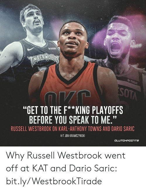 """Karl-Anthony Towns: fitbit  MBERWOU  itbit  """"GET TO THE F**KING PLAYOFFS  BEFORE YOU SPEAK TO ME.""""  RUSSELL WESTBROOK ON KARL-ANTHONY TOWNS AND DARIO SARIC  HIT JON KRAWCZYNSKI  CL Why Russell Westbrook went off at KAT and Dario Saric: bit.ly/WestbrookTirade"""