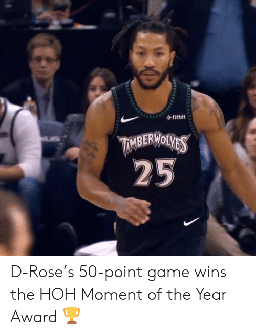 Game, Rose, and Moment: fitbit  TMBERWOLVES  25 D-Rose's 50-point game wins the HOH Moment of the Year Award 🏆