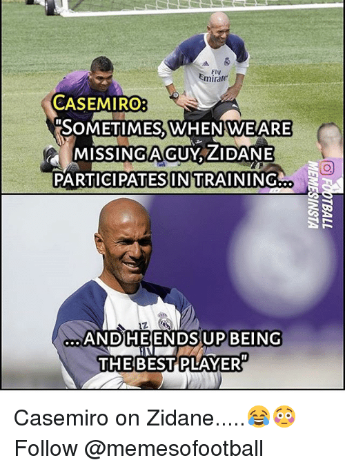 Memes, Best, and 🤖: FIV  mirate  CASEMIRO:  SOMETIMES, WHENWEARE  MISSINGAGUY,ZIDANE  MISSINGAGUY  PARTIGIPATES  IN TRAINING..  12  UP BEING  PLAYER  ANDHEENDS UP BEING  THE BEST PLAYER Casemiro on Zidane.....😂😳 Follow @memesofootball