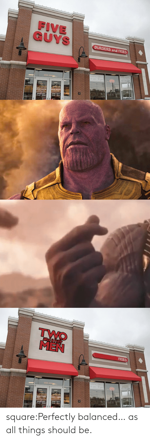 Burgers: FIVE  BURGERS and FRIES  2526 pARK  FIVE GUYS   and a hal  MEN  FRIES  2526 pARK square:Perfectly balanced… as all things should be.