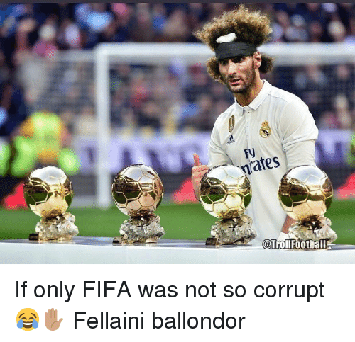 fellaini: FJ  nrates  @Trollfootball If only FIFA was not so corrupt 😂✋🏽 Fellaini ballondor