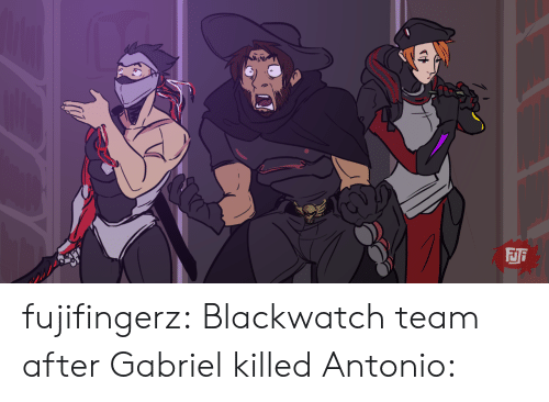 Antonio: FJi  CH fujifingerz:  Blackwatch team after Gabriel killed Antonio: