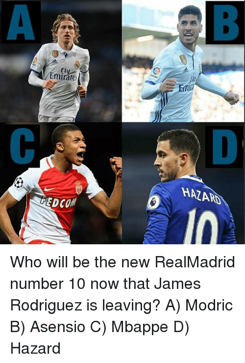 Jamesness: Fl  Emirate  HAZARD  EDCO  EDCOM Who will be the new RealMadrid number 10 now that James Rodriguez is leaving? A) Modric B) Asensio C) Mbappe D) Hazard
