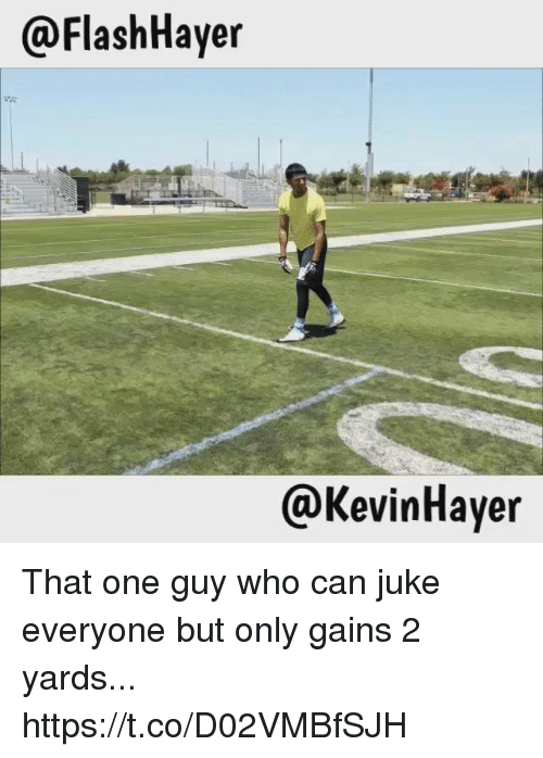 juke: @FlashHayer  @KevinHayer That one guy who can juke everyone but only gains 2 yards... https://t.co/D02VMBfSJH